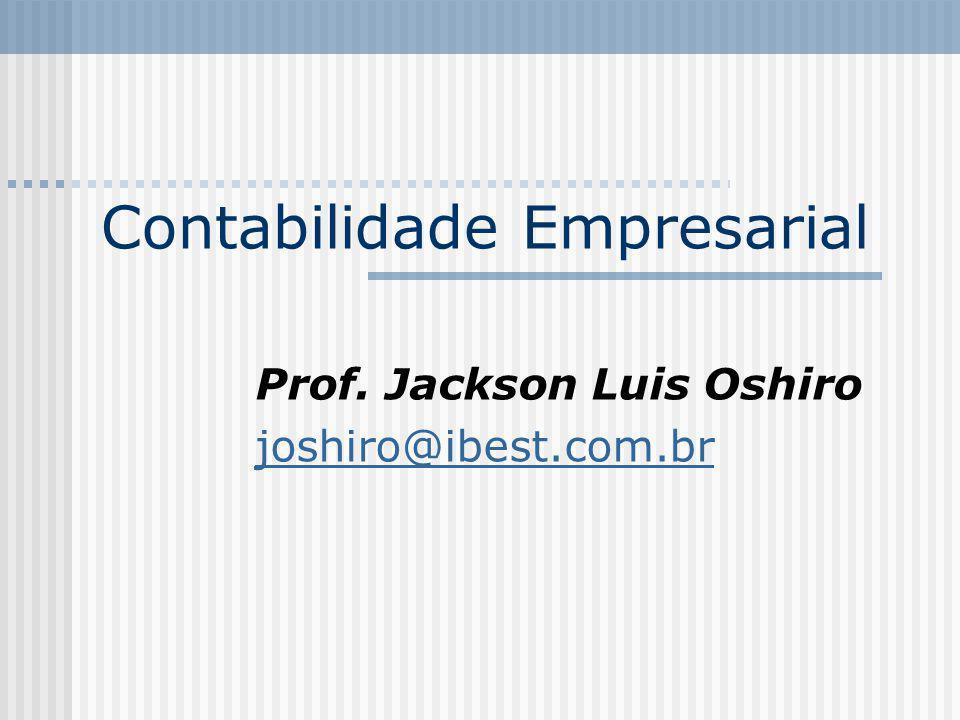 Contabilidade Empresarial Prof. Jackson Luis Oshiro joshiro@ibest.com.br