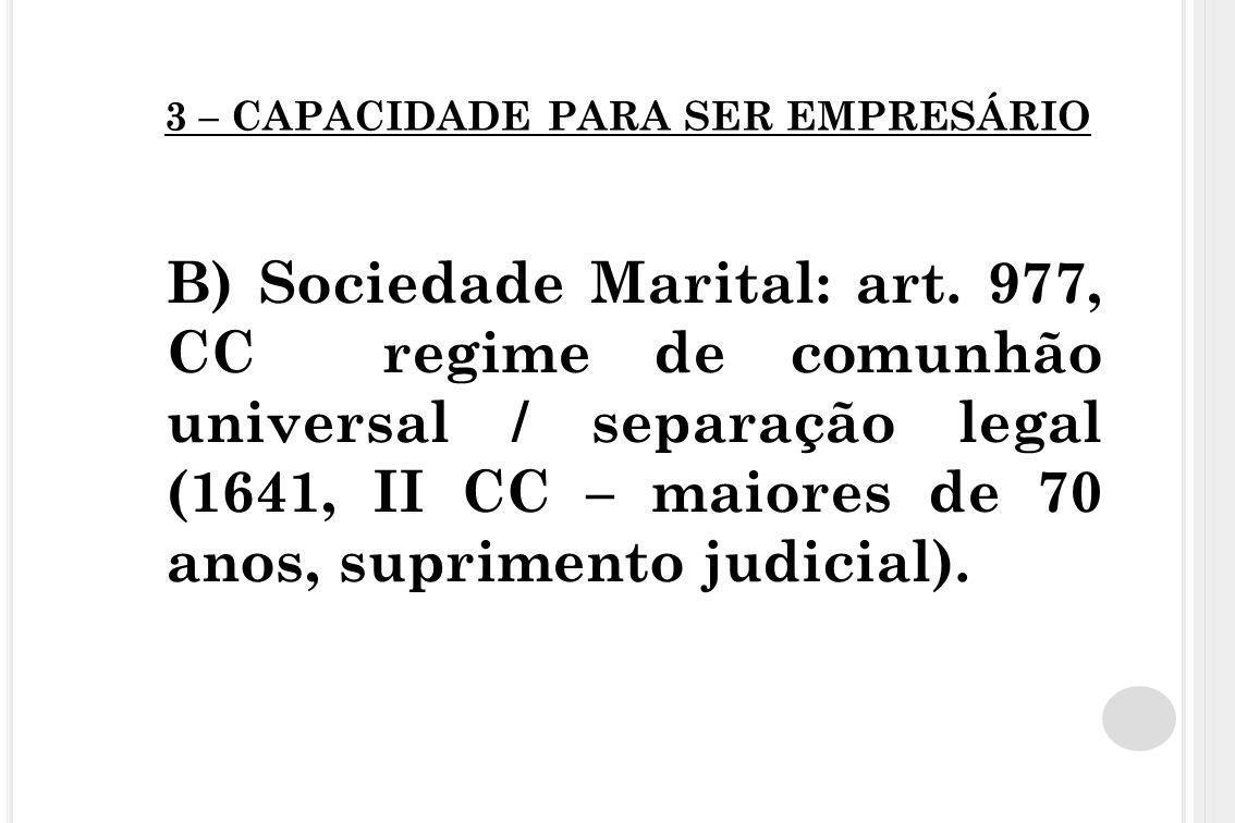 3 – CAPACIDADE PARA SER EMPRESÁRIO B) Sociedade Marital: art. 977, CC regime de comunhão universal / separação legal (1641, II CC – maiores de 70 anos