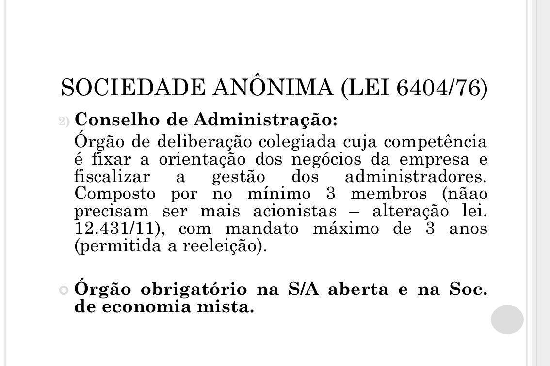 SOCIEDADE ANÔNIMA (LEI 6404/76) 2) Conselho de Administração: Órgão de deliberação colegiada cuja competência é fixar a orientação dos negócios da emp
