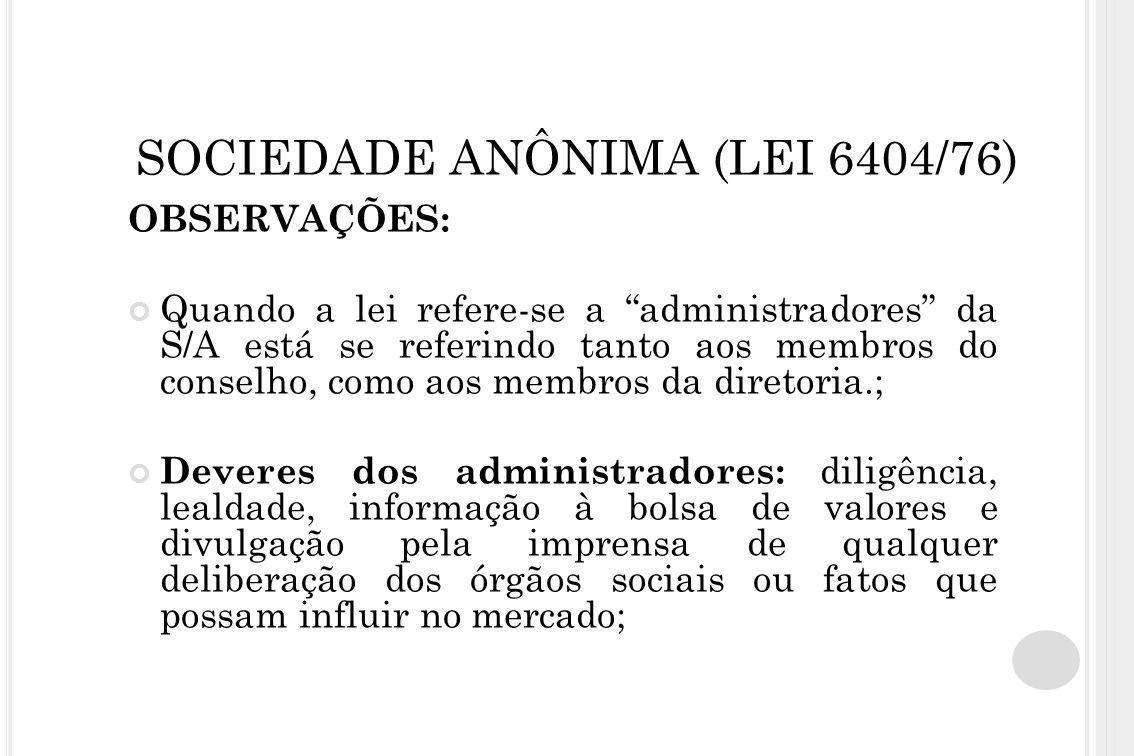 """SOCIEDADE ANÔNIMA (LEI 6404/76) OBSERVAÇÕES: Quando a lei refere-se a """"administradores"""" da S/A está se referindo tanto aos membros do conselho, como a"""