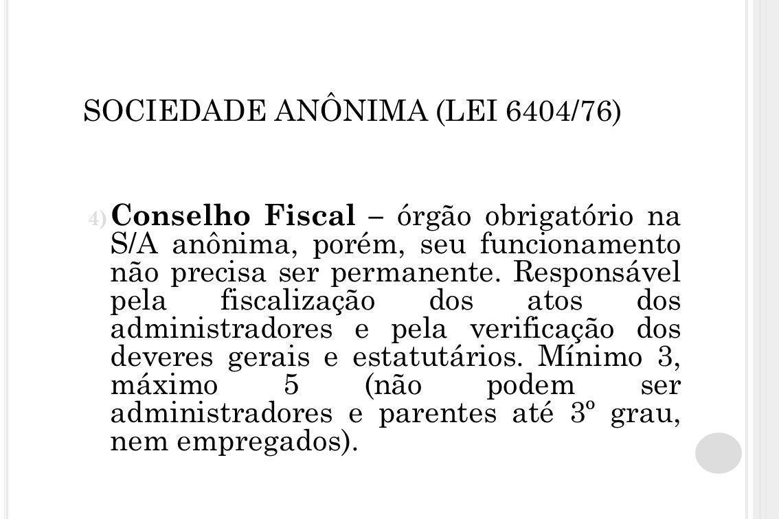SOCIEDADE ANÔNIMA (LEI 6404/76) 4) Conselho Fiscal – órgão obrigatório na S/A anônima, porém, seu funcionamento não precisa ser permanente. Responsáve