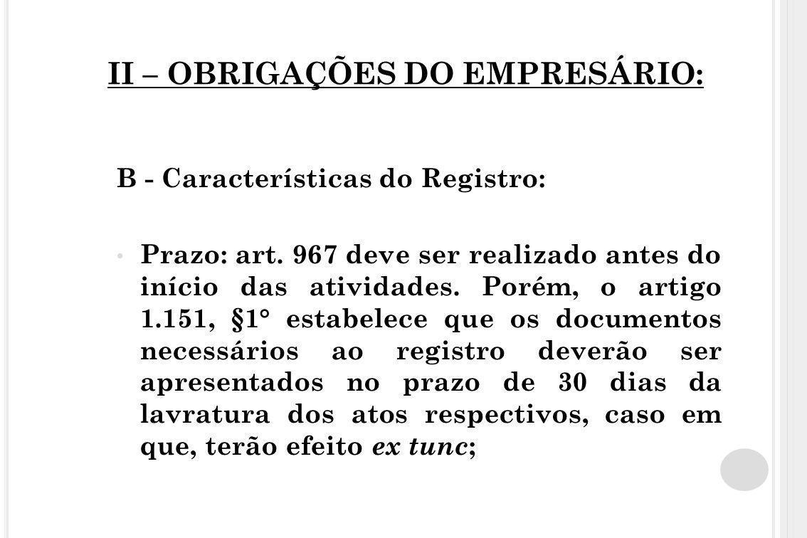 II – OBRIGAÇÕES DO EMPRESÁRIO: B - Características do Registro: Prazo: art. 967 deve ser realizado antes do início das atividades. Porém, o artigo 1.1