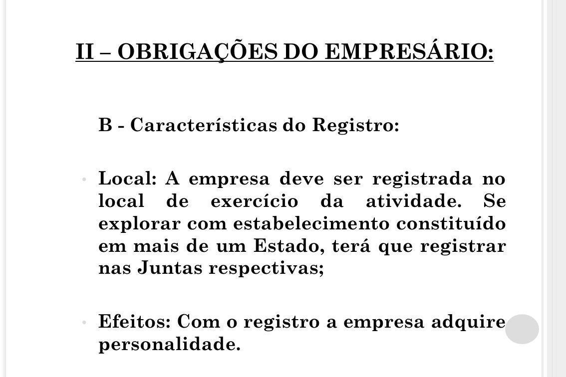 II – OBRIGAÇÕES DO EMPRESÁRIO: B - Características do Registro: Local: A empresa deve ser registrada no local de exercício da atividade. Se explorar c