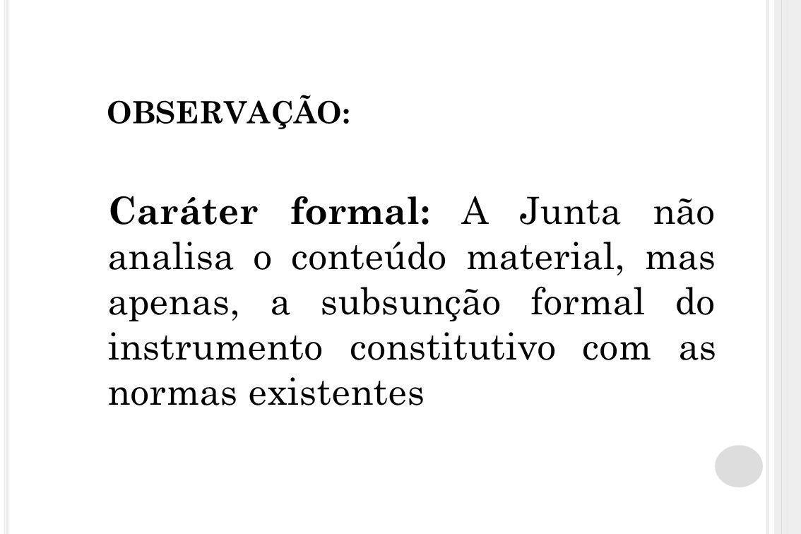OBSERVAÇÃO: Caráter formal: A Junta não analisa o conteúdo material, mas apenas, a subsunção formal do instrumento constitutivo com as normas existent