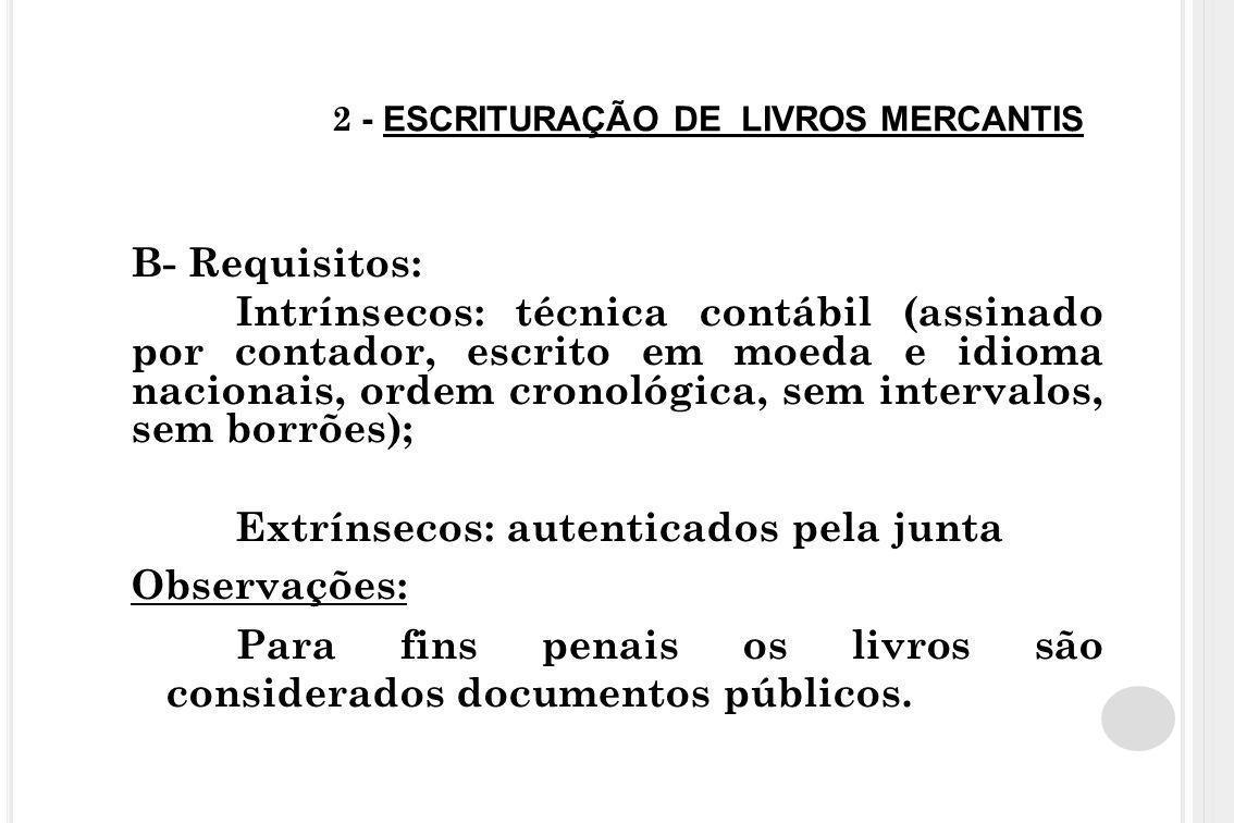 2 - ESCRITURAÇÃO DE LIVROS MERCANTIS B- Requisitos: Intrínsecos: técnica contábil (assinado por contador, escrito em moeda e idioma nacionais, ordem c
