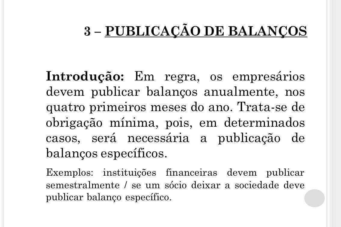 3 – PUBLICAÇÃO DE BALANÇOS Introdução: Em regra, os empresários devem publicar balanços anualmente, nos quatro primeiros meses do ano. Trata-se de obr