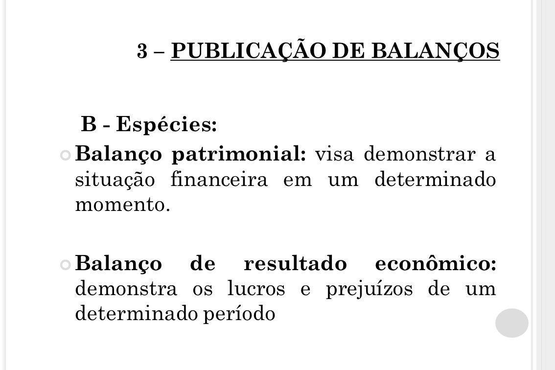 3 – PUBLICAÇÃO DE BALANÇOS B - Espécies: Balanço patrimonial: visa demonstrar a situação financeira em um determinado momento. Balanço de resultado ec