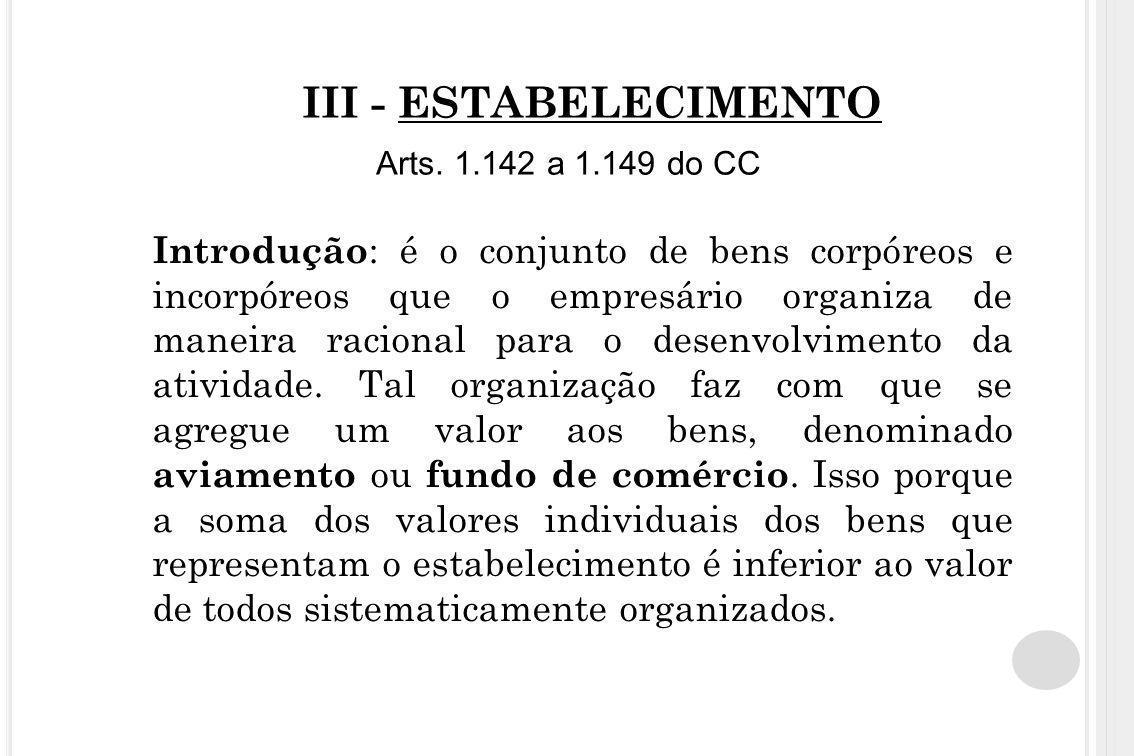 III - ESTABELECIMENTO Arts. 1.142 a 1.149 do CC Introdução : é o conjunto de bens corpóreos e incorpóreos que o empresário organiza de maneira raciona