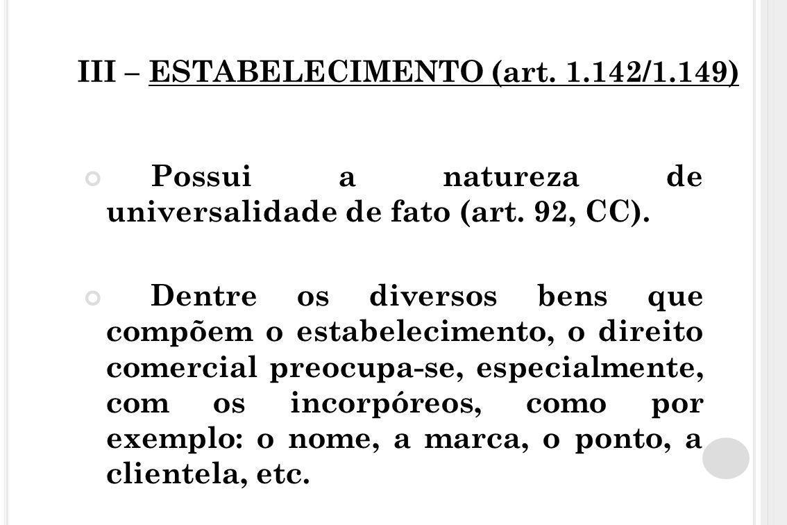 III – ESTABELECIMENTO (art. 1.142/1.149) Possui a natureza de universalidade de fato (art. 92, CC). Dentre os diversos bens que compõem o estabelecime