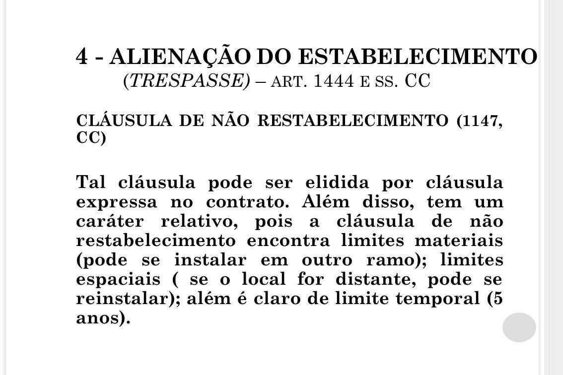 4 - ALIENAÇÃO DO ESTABELECIMENTO ( TRESPASSE) – ART. 1444 E SS. CC CLÁUSULA DE NÃO RESTABELECIMENTO (1147, CC) Tal cláusula pode ser elidida por cláus
