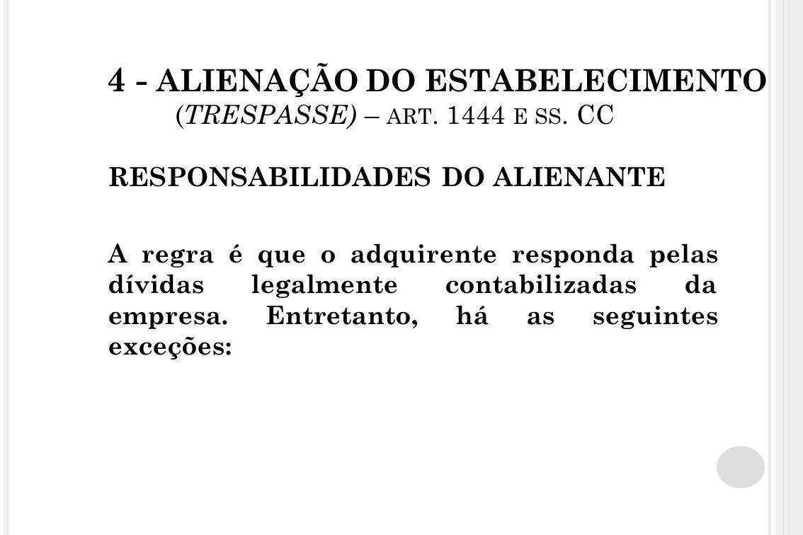 4 - ALIENAÇÃO DO ESTABELECIMENTO ( TRESPASSE) – ART. 1444 E SS. CC RESPONSABILIDADES DO ALIENANTE A regra é que o adquirente responda pelas dívidas le