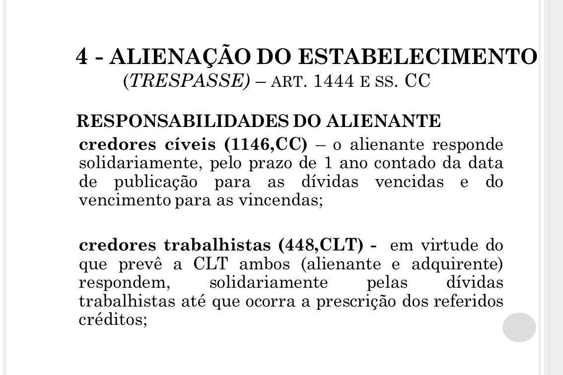 4 - ALIENAÇÃO DO ESTABELECIMENTO ( TRESPASSE) – ART. 1444 E SS. CC RESPONSABILIDADES DO ALIENANTE credores cíveis (1146,CC) – o alienante responde sol