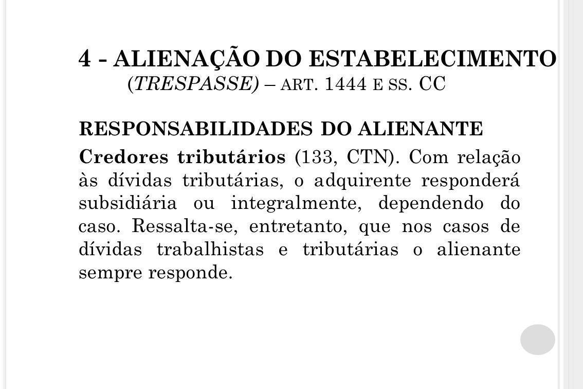 4 - ALIENAÇÃO DO ESTABELECIMENTO ( TRESPASSE) – ART. 1444 E SS. CC RESPONSABILIDADES DO ALIENANTE Credores tributários (133, CTN). Com relação às dívi