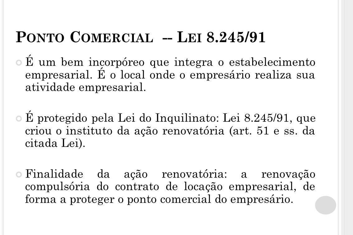 P ONTO C OMERCIAL -- L EI 8.245/91 É um bem incorpóreo que integra o estabelecimento empresarial. É o local onde o empresário realiza sua atividade em