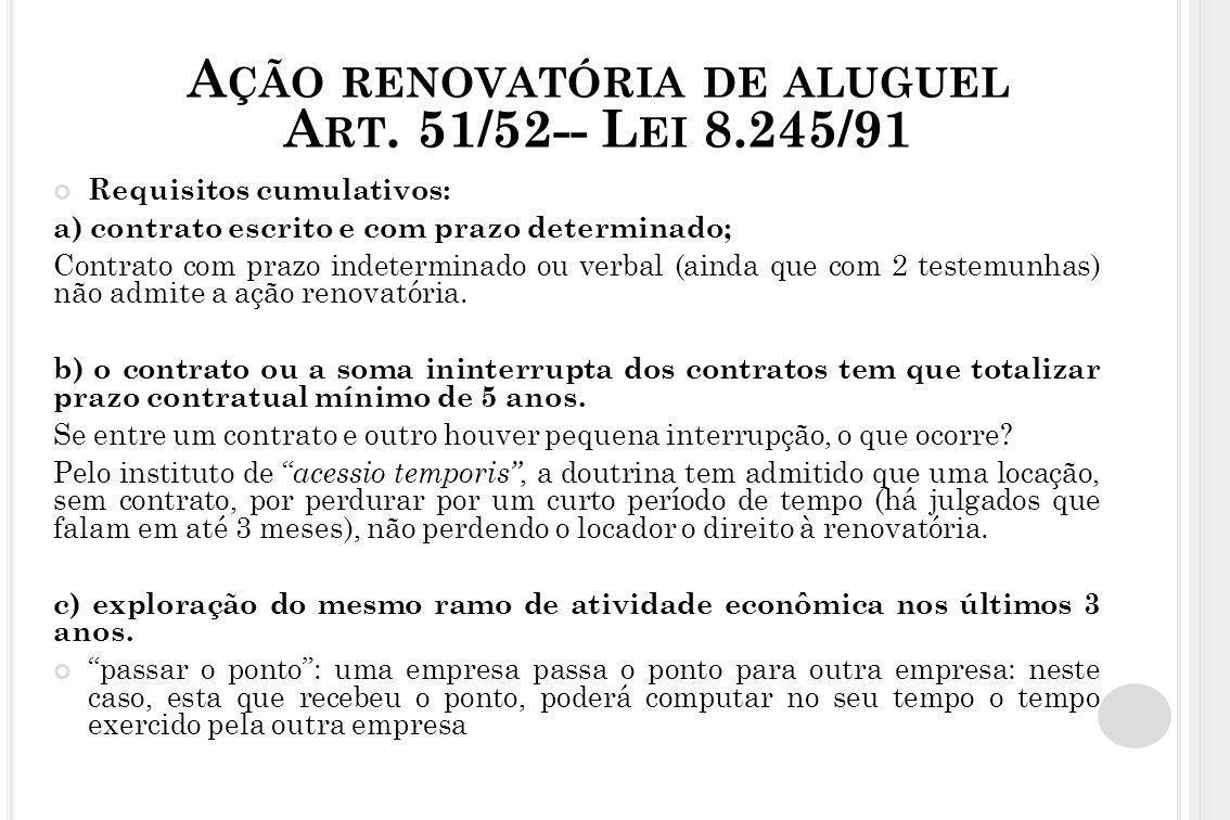A ÇÃO RENOVATÓRIA DE ALUGUEL A RT. 51/52-- L EI 8.245/91 Requisitos cumulativos: a) contrato escrito e com prazo determinado; Contrato com prazo indet