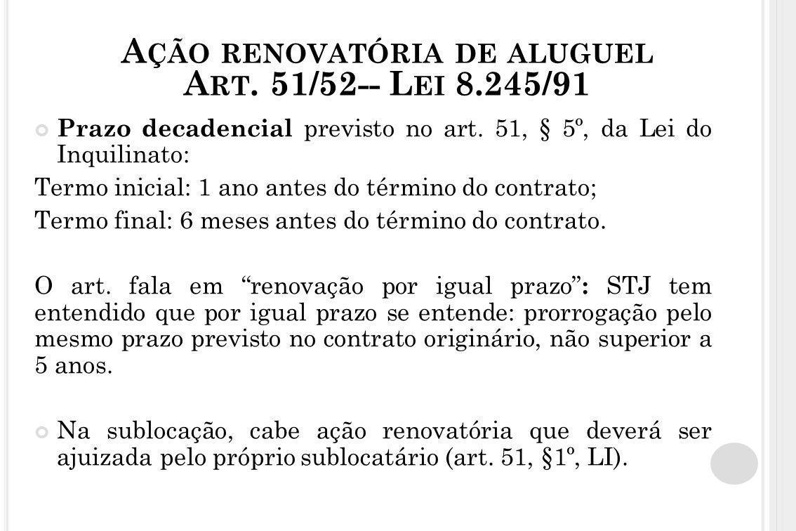 A ÇÃO RENOVATÓRIA DE ALUGUEL A RT. 51/52-- L EI 8.245/91 Prazo decadencial previsto no art. 51, § 5º, da Lei do Inquilinato: Termo inicial: 1 ano ante