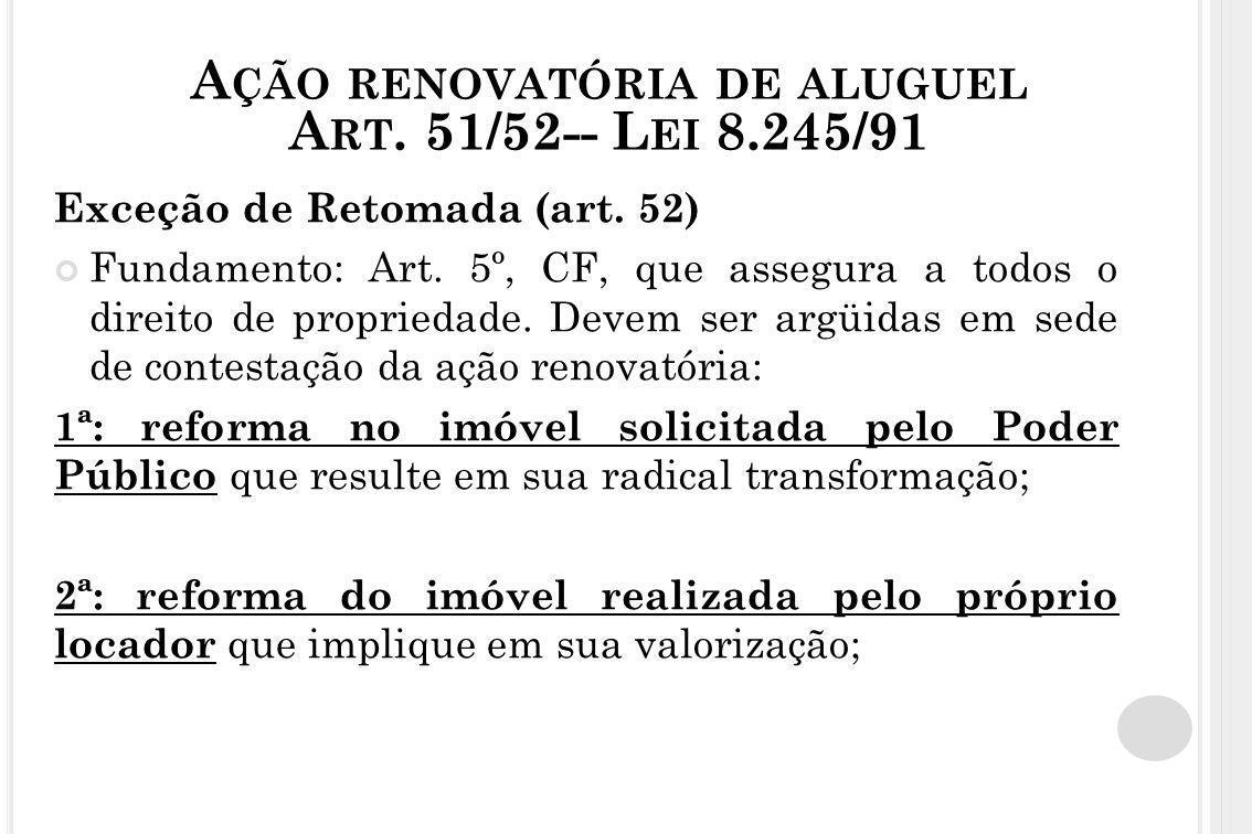 A ÇÃO RENOVATÓRIA DE ALUGUEL A RT. 51/52-- L EI 8.245/91 Exceção de Retomada (art. 52) Fundamento: Art. 5º, CF, que assegura a todos o direito de prop