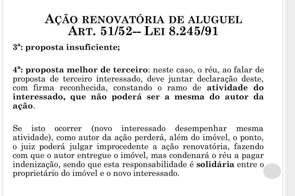 A ÇÃO RENOVATÓRIA DE ALUGUEL A RT. 51/52-- L EI 8.245/91 3ª: proposta insuficiente; 4ª: proposta melhor de terceiro : neste caso, o réu, ao falar de p