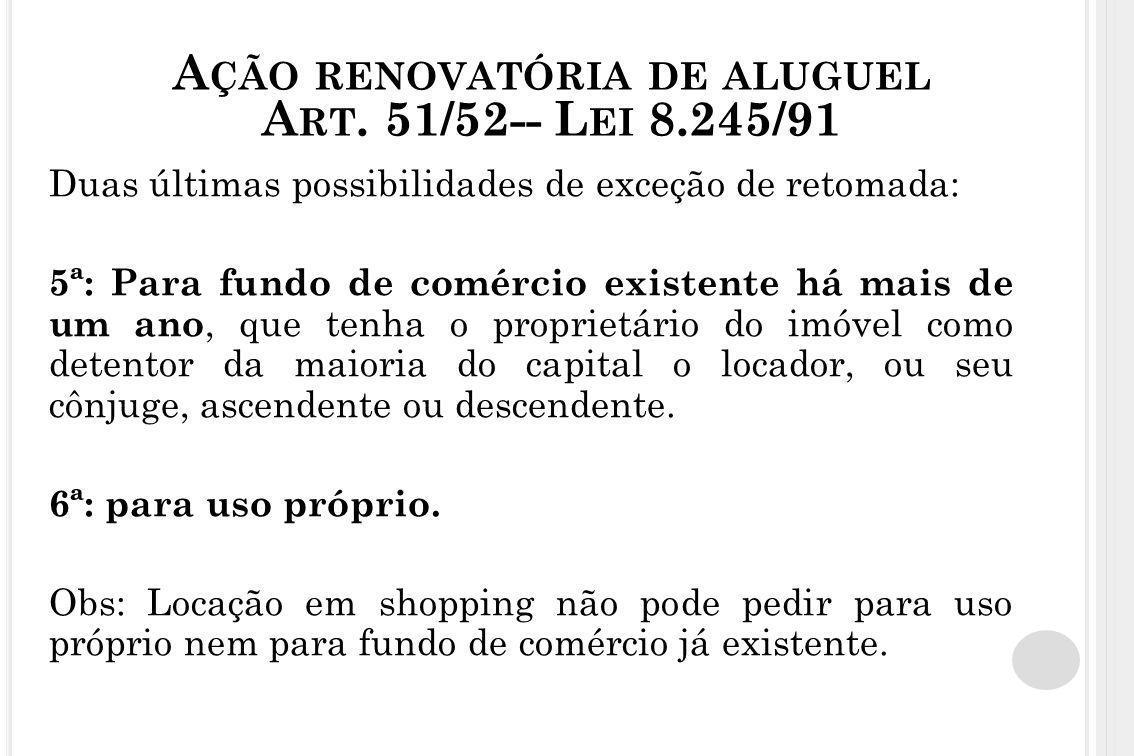 A ÇÃO RENOVATÓRIA DE ALUGUEL A RT. 51/52-- L EI 8.245/91 Duas últimas possibilidades de exceção de retomada: 5ª: Para fundo de comércio existente há m