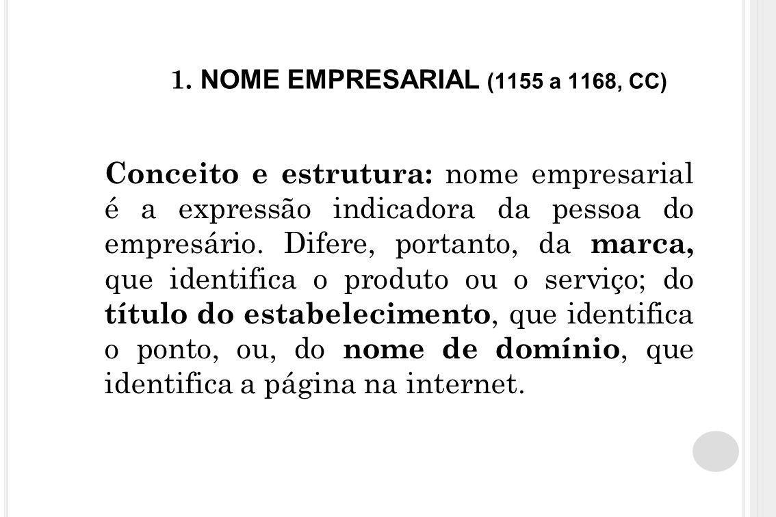 1. NOME EMPRESARIAL (1155 a 1168, CC) Conceito e estrutura: nome empresarial é a expressão indicadora da pessoa do empresário. Difere, portanto, da ma