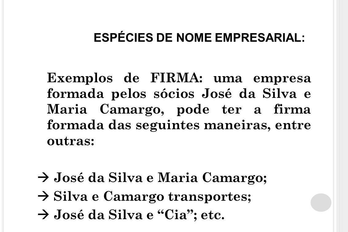 ESPÉCIES DE NOME EMPRESARIAL: Exemplos de FIRMA: uma empresa formada pelos sócios José da Silva e Maria Camargo, pode ter a firma formada das seguinte