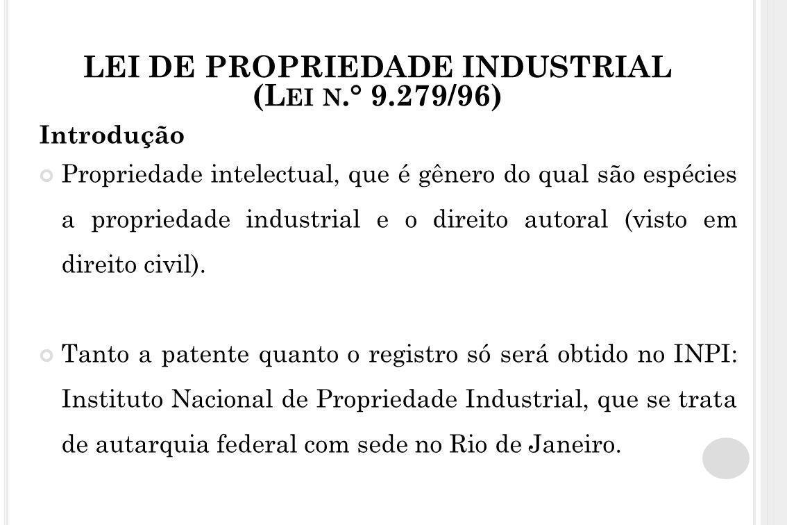 LEI DE PROPRIEDADE INDUSTRIAL (L EI N.° 9.279/96) Introdução Propriedade intelectual, que é gênero do qual são espécies a propriedade industrial e o d