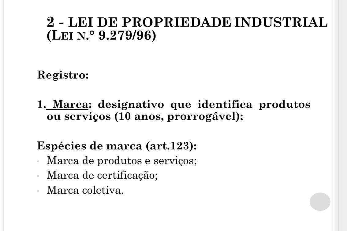 2 - LEI DE PROPRIEDADE INDUSTRIAL (L EI N.° 9.279/96) Registro: 1. Marca: designativo que identifica produtos ou serviços (10 anos, prorrogável); Espé