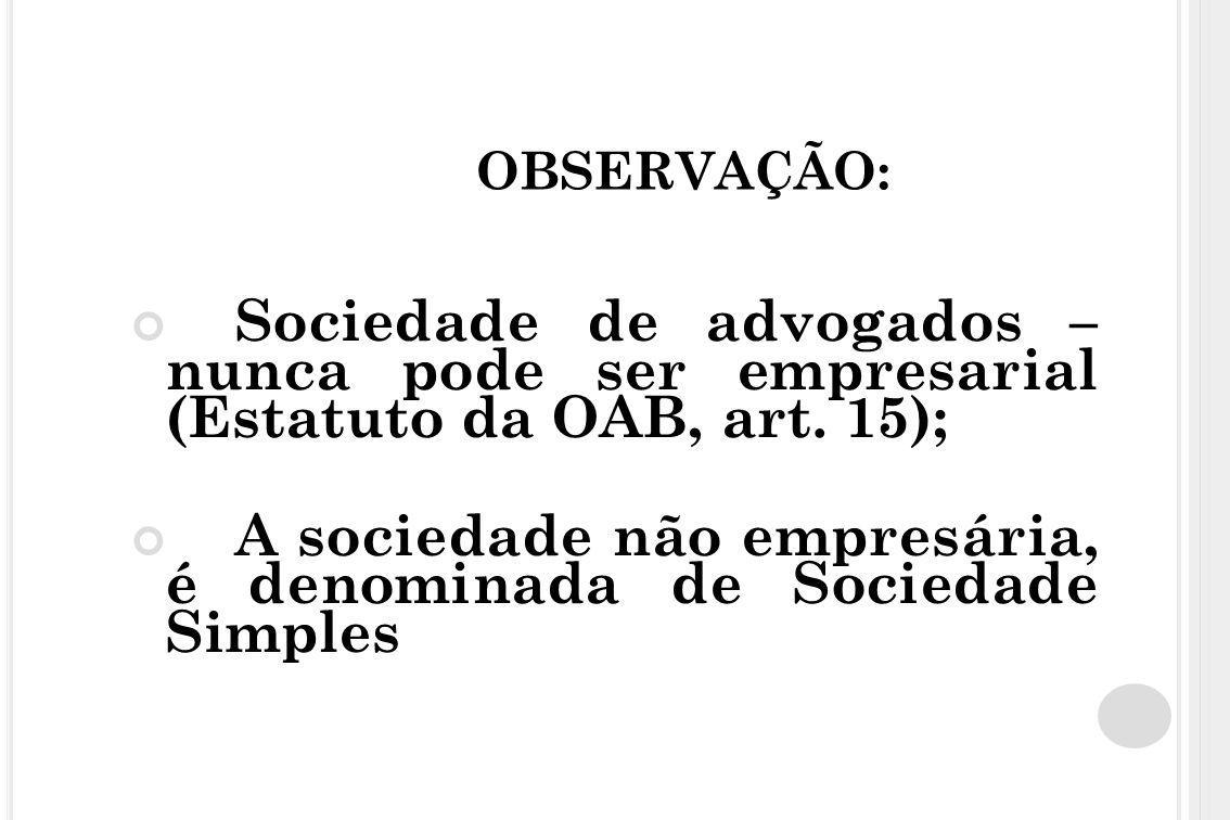OBSERVAÇÃO: Sociedade de advogados – nunca pode ser empresarial (Estatuto da OAB, art. 15); A sociedade não empresária, é denominada de Sociedade Simp