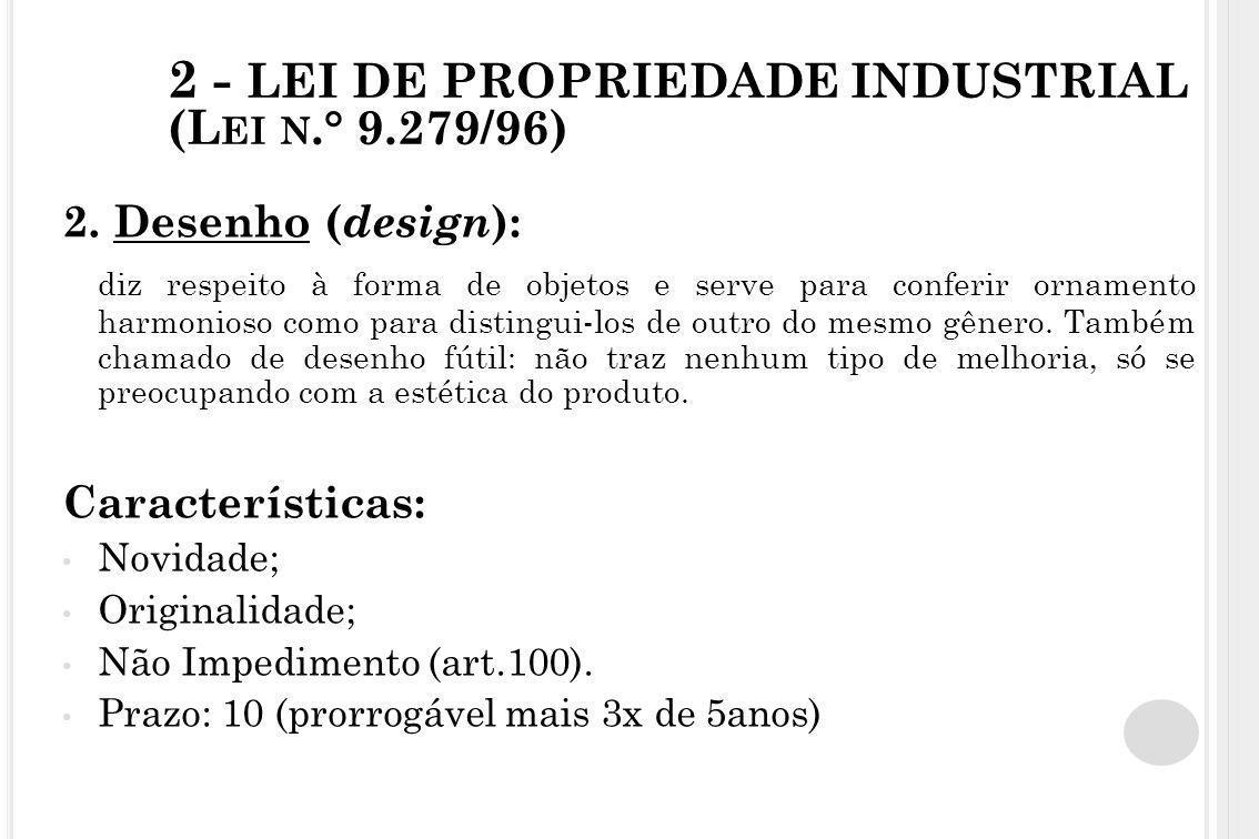 2 - LEI DE PROPRIEDADE INDUSTRIAL (L EI N.° 9.279/96) 2. Desenho ( design ): diz respeito à forma de objetos e serve para conferir ornamento harmonios