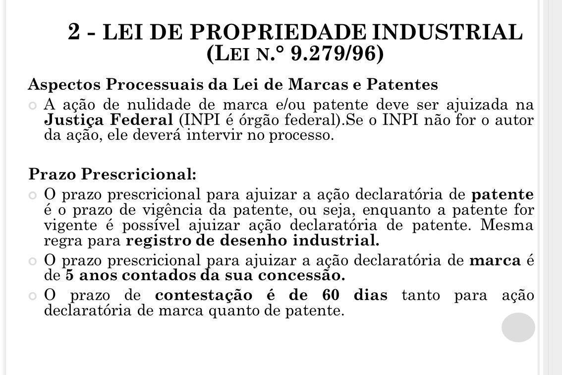 2 - LEI DE PROPRIEDADE INDUSTRIAL (L EI N.° 9.279/96) Aspectos Processuais da Lei de Marcas e Patentes A ação de nulidade de marca e/ou patente deve s