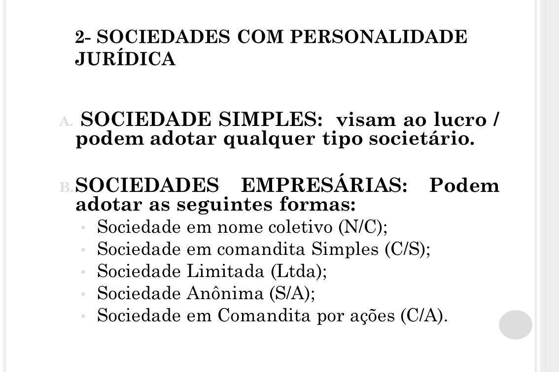 2- SOCIEDADES COM PERSONALIDADE JURÍDICA A. SOCIEDADE SIMPLES: visam ao lucro / podem adotar qualquer tipo societário. B. SOCIEDADES EMPRESÁRIAS: Pode