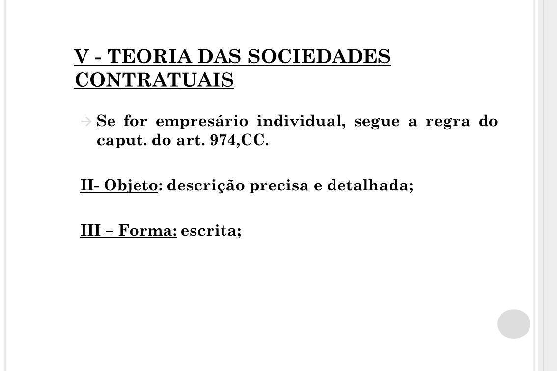 V - TEORIA DAS SOCIEDADES CONTRATUAIS  Se for empresário individual, segue a regra do caput. do art. 974,CC. II- Objeto: descrição precisa e detalhad