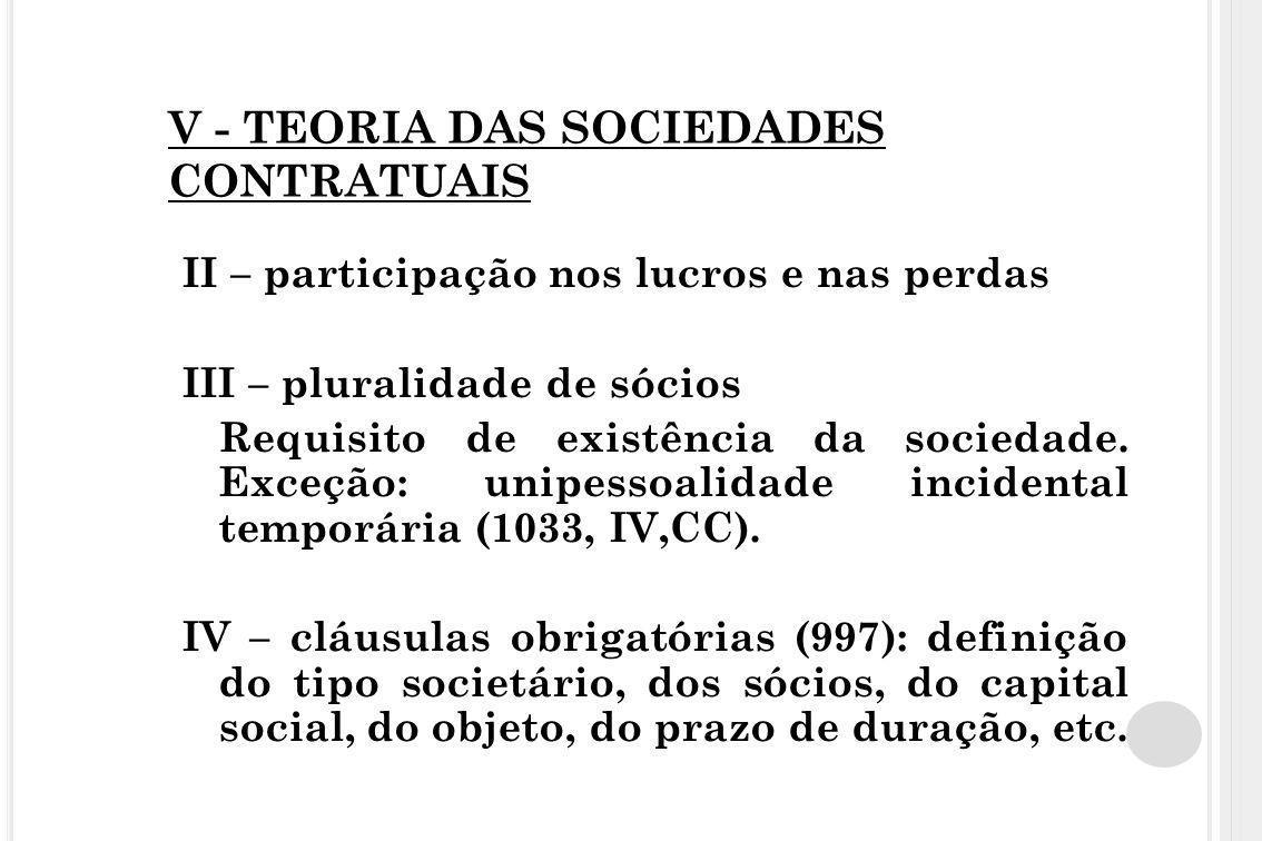 V - TEORIA DAS SOCIEDADES CONTRATUAIS II – participação nos lucros e nas perdas III – pluralidade de sócios Requisito de existência da sociedade. Exce