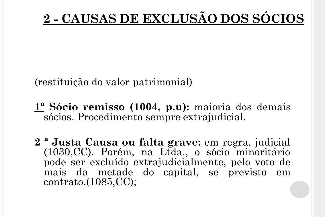 2 - CAUSAS DE EXCLUSÃO DOS SÓCIOS (restituição do valor patrimonial) 1ª Sócio remisso (1004, p.u): maioria dos demais sócios. Procedimento sempre extr