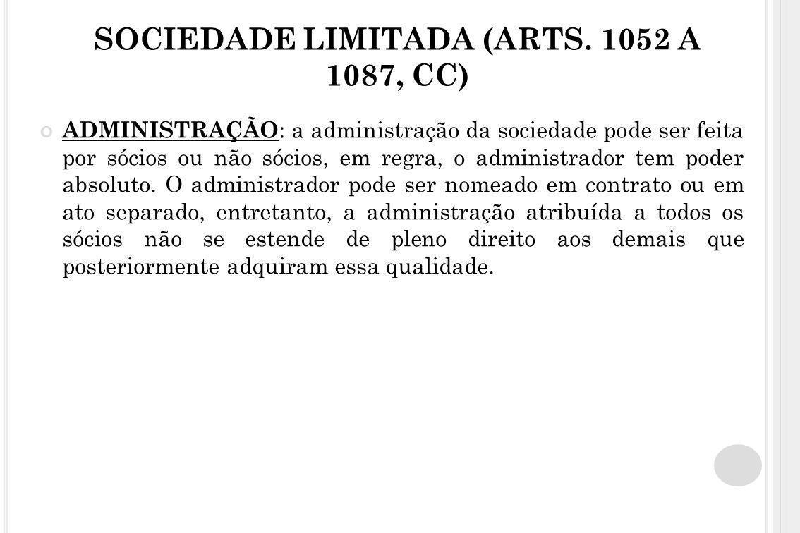 SOCIEDADE LIMITADA (ARTS. 1052 A 1087, CC) ADMINISTRAÇÃO : a administração da sociedade pode ser feita por sócios ou não sócios, em regra, o administr