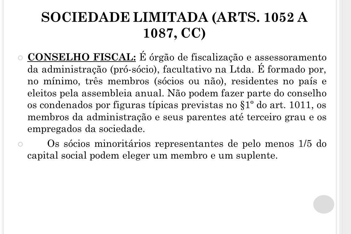 SOCIEDADE LIMITADA (ARTS. 1052 A 1087, CC) CONSELHO FISCAL: É órgão de fiscalização e assessoramento da administração (pró-sócio), facultativo na Ltda