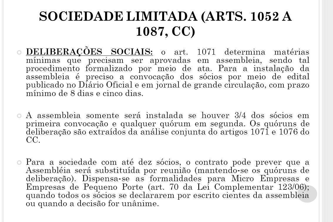SOCIEDADE LIMITADA (ARTS. 1052 A 1087, CC) DELIBERAÇÕES SOCIAIS: o art. 1071 determina matérias mínimas que precisam ser aprovadas em assembleia, send