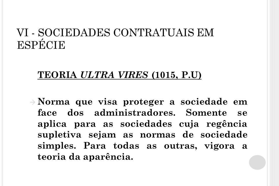 VI - SOCIEDADES CONTRATUAIS EM ESPÉCIE TEORIA ULTRA VIRES (1015, P.U)  Norma que visa proteger a sociedade em face dos administradores. Somente se ap