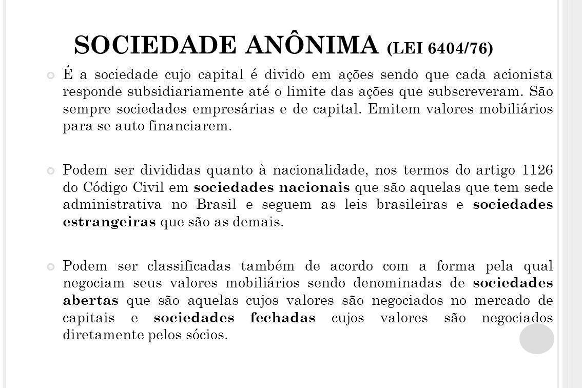 SOCIEDADE ANÔNIMA (LEI 6404/76) É a sociedade cujo capital é divido em ações sendo que cada acionista responde subsidiariamente até o limite das ações