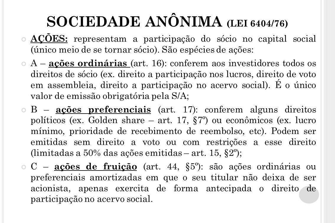 SOCIEDADE ANÔNIMA (LEI 6404/76) AÇÕES: representam a participação do sócio no capital social (único meio de se tornar sócio). São espécies de ações: A