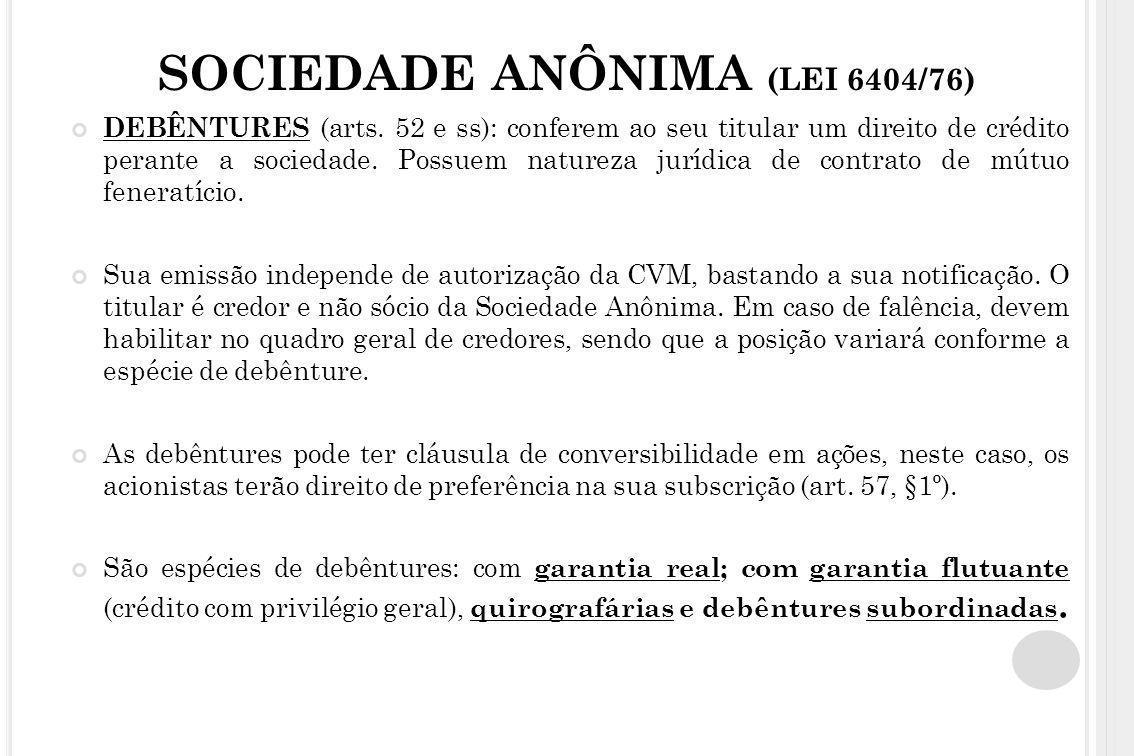 SOCIEDADE ANÔNIMA (LEI 6404/76) DEBÊNTURES (arts. 52 e ss): conferem ao seu titular um direito de crédito perante a sociedade. Possuem natureza jurídi