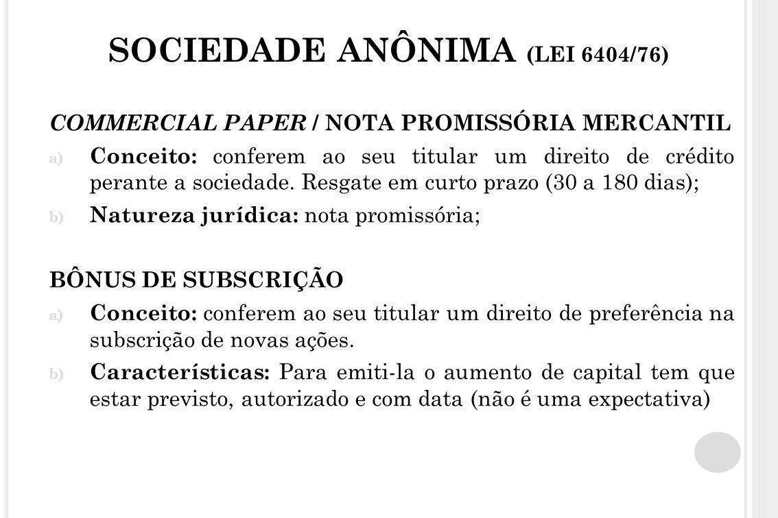 SOCIEDADE ANÔNIMA (LEI 6404/76) COMMERCIAL PAPER / NOTA PROMISSÓRIA MERCANTIL a) Conceito: conferem ao seu titular um direito de crédito perante a soc