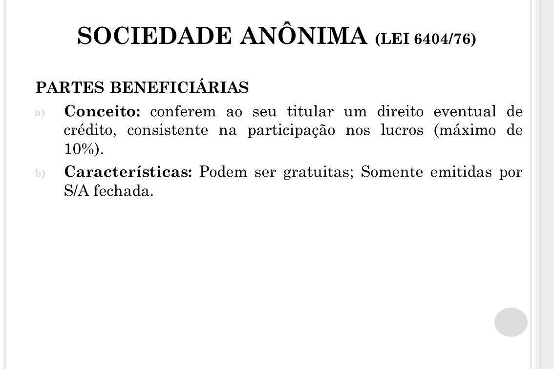 SOCIEDADE ANÔNIMA (LEI 6404/76) PARTES BENEFICIÁRIAS a) Conceito: conferem ao seu titular um direito eventual de crédito, consistente na participação