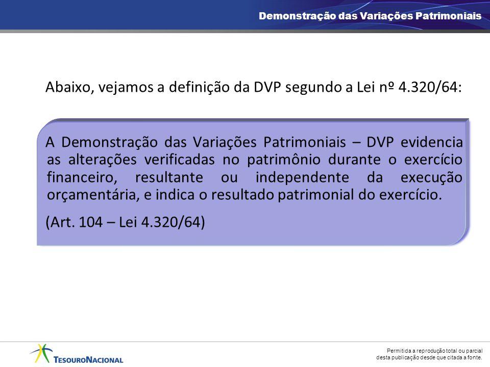 Permitida a reprodução total ou parcial desta publicação desde que citada a fonte. Abaixo, vejamos a definição da DVP segundo a Lei nº 4.320/64: A Dem
