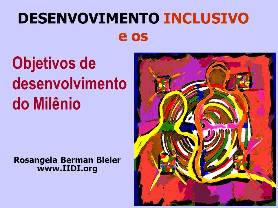 DESENVOVIMENTO INCLUSIVO e os Rosangela Berman Bieler www.IIDI.org Objetivos de desenvolvimento do Milênio