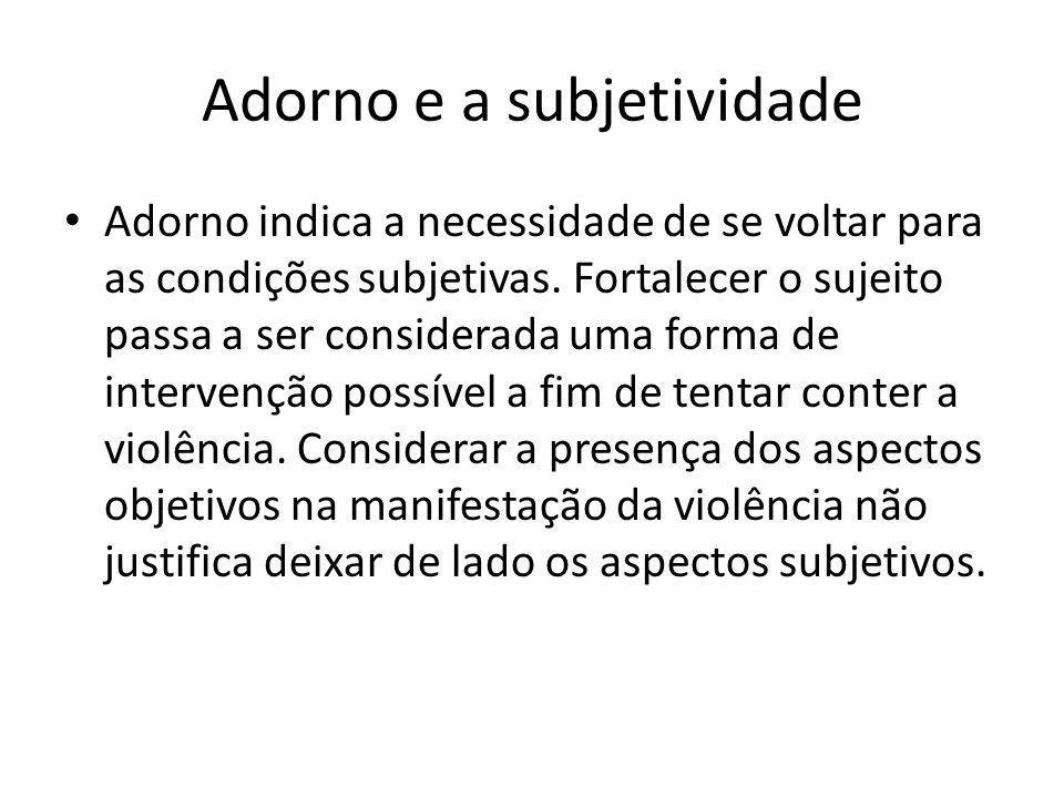 Adorno e a subjetividade Adorno indica a necessidade de se voltar para as condições subjetivas.