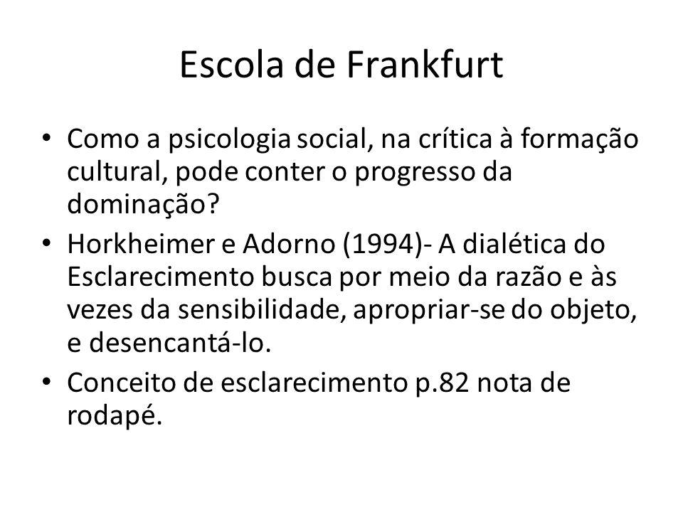 Escola de Frankfurt Como a psicologia social, na crítica à formação cultural, pode conter o progresso da dominação.