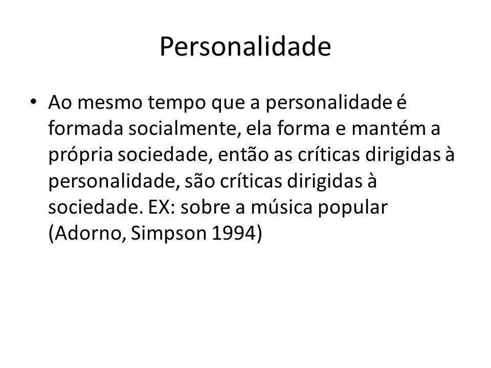 Personalidade Ao mesmo tempo que a personalidade é formada socialmente, ela forma e mantém a própria sociedade, então as críticas dirigidas à personalidade, são críticas dirigidas à sociedade.
