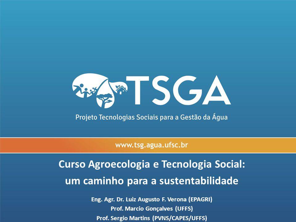 Curso Agroecologia e Tecnologia Social: um caminho para a sustentabilidade Eng. Agr. Dr. Luiz Augusto F. Verona (EPAGRI) Prof. Marcio Gonçalves (UFFS)