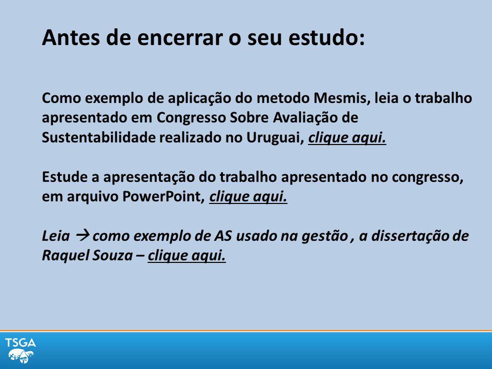 Antes de encerrar o seu estudo: Como exemplo de aplicação do metodo Mesmis, leia o trabalho apresentado em Congresso Sobre Avaliação de Sustentabilida